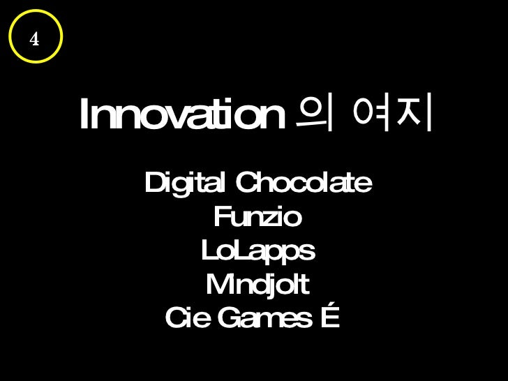 Innovation 의 여지 Digital Chocolate Funzio LoLapps Mindjolt Cie Games … 4