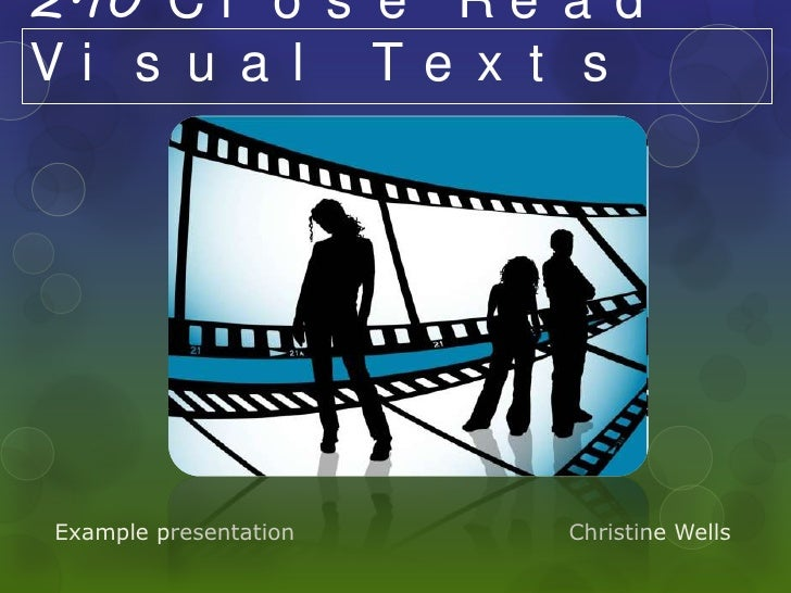2.10 C l o s e R e a dVi s u a l Te x t sExample presentation   Christine Wells