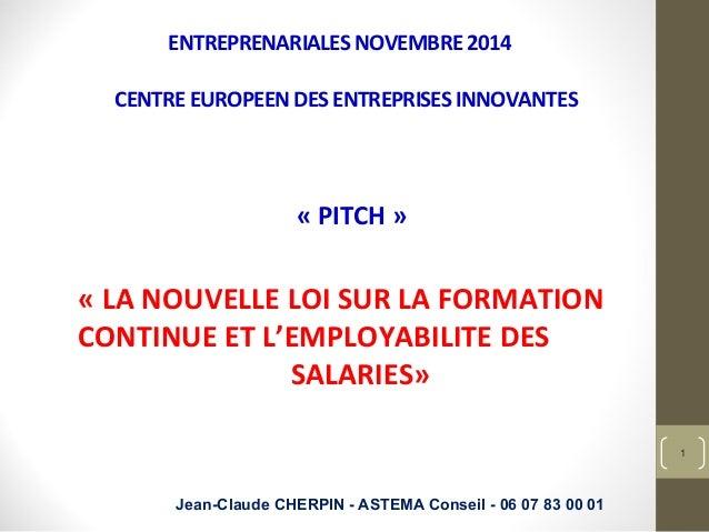 ENTREPRENARIALES  NOVEMBRE  2014  CENTRE  EUROPEEN  DES  ENTREPRISES  INNOVANTES  «  PITCH  »  «  LA  NOUVELLE  LOI  SUR  ...