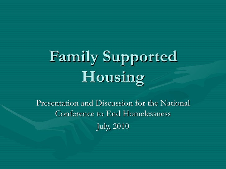 Family Supported Housing Presentation and Discussion for the National Conference to End Homelessness July, 2010