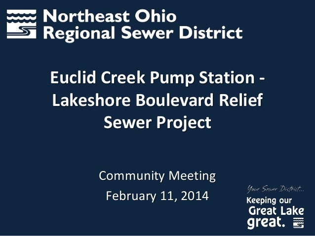 Euclid Creek Pump Station Lakeshore Boulevard Relief Sewer Project Community Meeting February 11, 2014