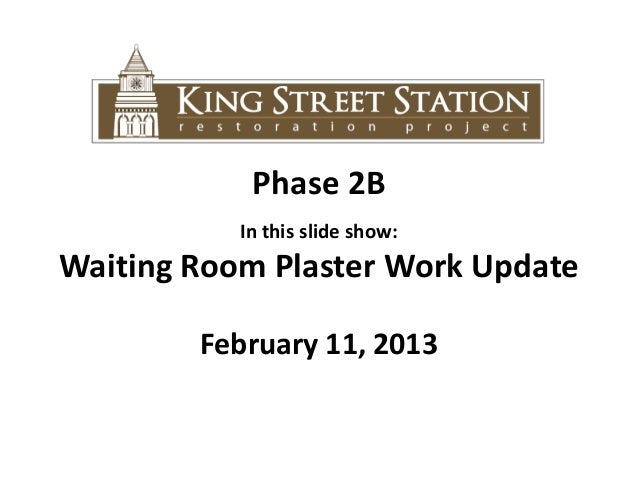 Phase 2B           In this slide show:Waiting Room Plaster Work Update        February 11, 2013