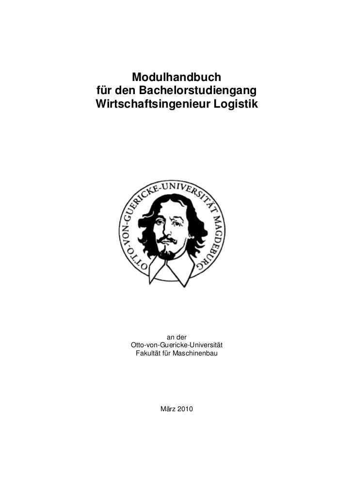 Modulhandbuchfür den BachelorstudiengangWirtschaftsingenieur Logistik                  an der      Otto-von-Guericke-Unive...