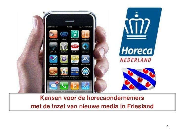 Kansen voor de horecaondernemers<br />met de inzet van nieuwe media in Friesland<br />1<br />