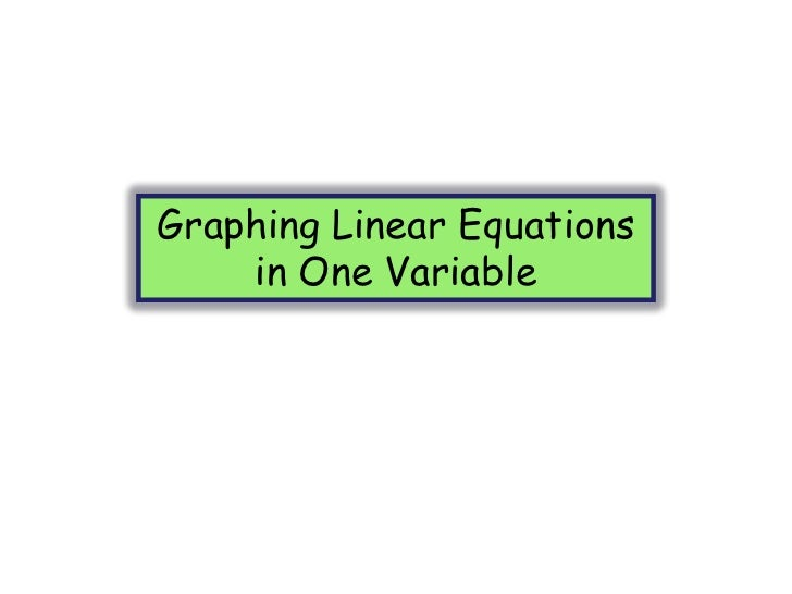 Graphing Linear Equations in One Variable<br />