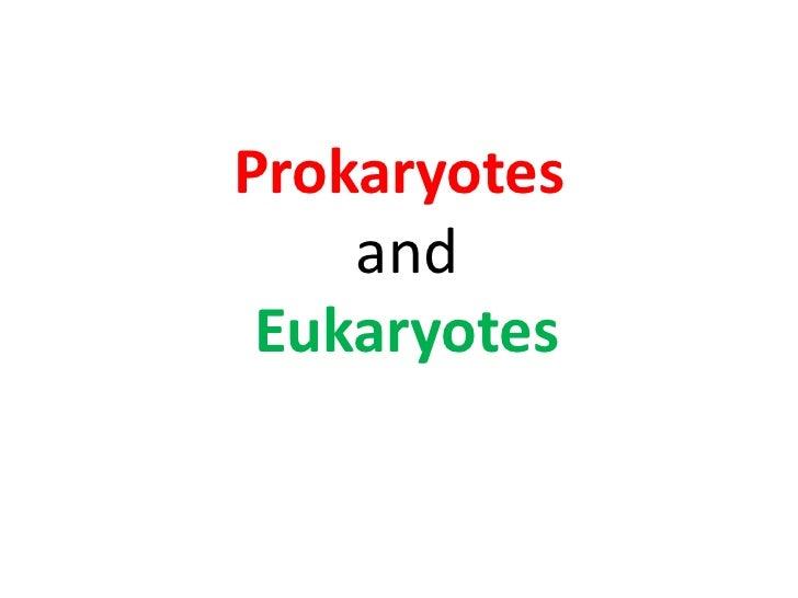 Prokaryotes andEukaryotes<br />