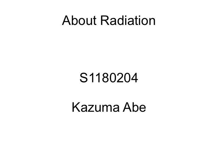 About Radiation  S1180204 Kazuma Abe