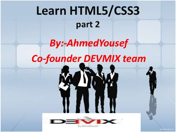 Learn HTML5/CSS3part 2<br />By:-AhmedYousef<br />Co-founder DEVMIX team<br />By:AhmedYousef<br />