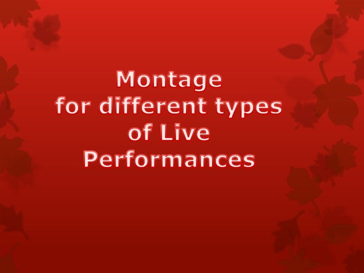 Montage <br />for different types <br />of Live <br />Performances <br />