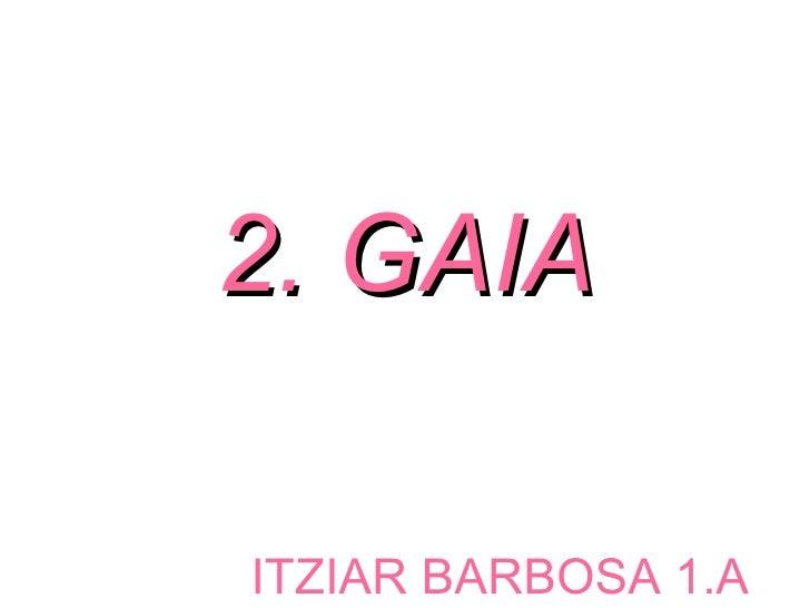 2. GAIA ITZIAR BARBOSA 1.A