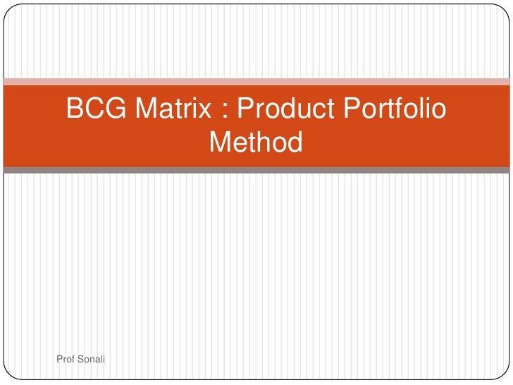 BCG Matrix : Product Portfolio            MethodProf Sonali