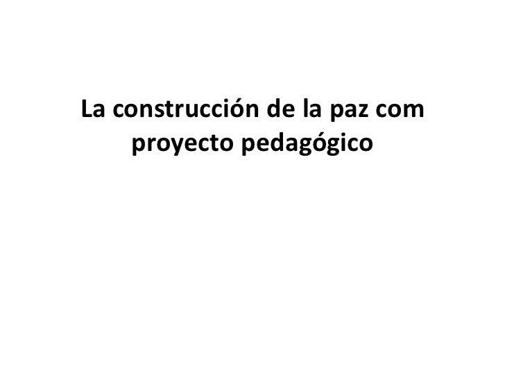 La construcción de la paz com     proyecto pedagógico