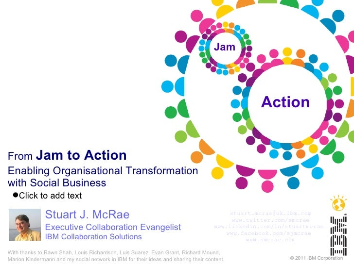 From  Jam to Action Enabling Organisational Transformation with Social Business Stuart J. McRae Executive Collaboration Ev...