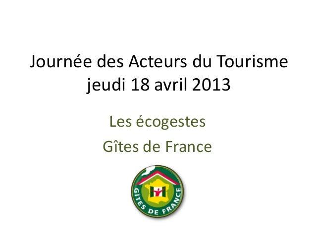Journée des Acteurs du Tourismejeudi 18 avril 2013Les écogestesGîtes de France