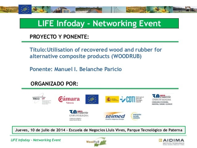 LIFE Infoday - Networking Event LIFE Infoday - Networking Event PROYECTO Y PONENTE: Título:Utilisation of recovered wood a...