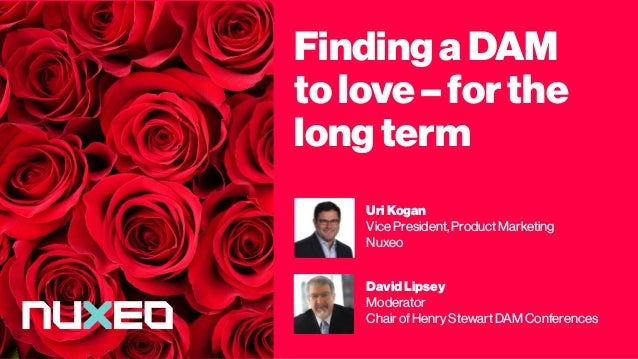 Finding aDAM tolove –for the long term Uri Kogan Vice President, Product Marketing Nuxeo DavidLipsey Moderator Chair of He...