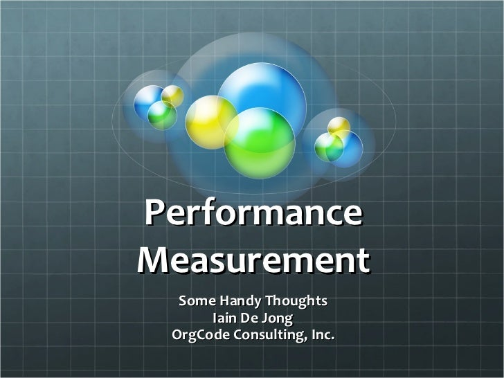 Performance Measurement Some Handy Thoughts Iain De Jong OrgCode Consulting, Inc.