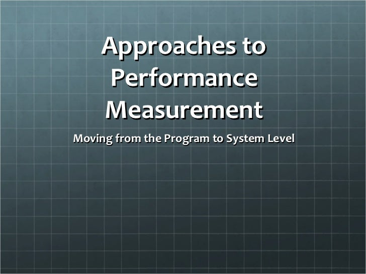 a systems approach to performance measurement Erformance p management 8 after reading this chapter lo 8-5 choose the most effective approach to performance measurement for a given situation page 376 performance appraisal system was viewed as the primary means for manag.