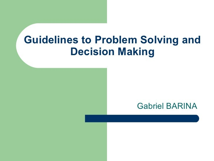 problem solving and decision making essays Decision making is the cognitive processes used in judging, evaluating, choosing , selecting, picking, and resolving in many cases of problem solving, decision.