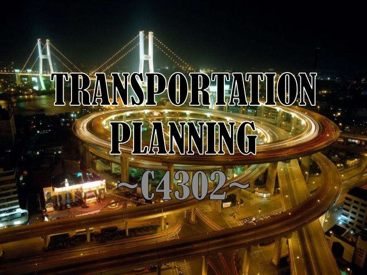 Transportation Planning• Transportation planning is a preparation  planning to move/transfer human, animal or  other item ...