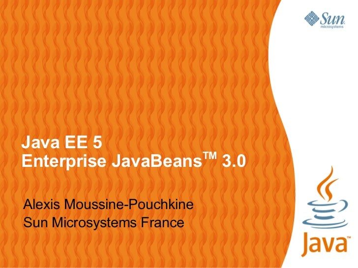 Java EE 5Enterprise JavaBeansTM 3.0Alexis Moussine-PouchkineSun Microsystems France