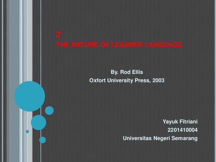 2THE NATURE OF LEARNER LANGUAGE               By. Rod Ellis       Oxfort University Press, 2003                           ...