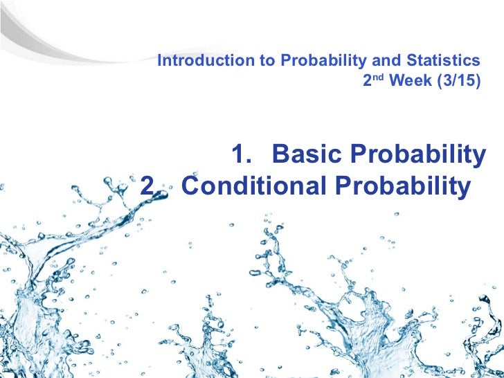 Introduction to Probability and Statistics                            2nd Week (3/15)      1. Basic Probability2. Conditio...