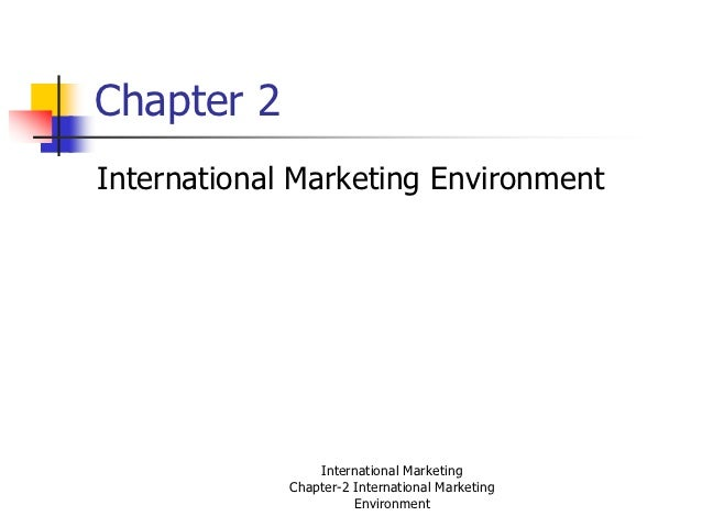 Chapter 2International Marketing Environment                 International Marketing             Chapter-2 International M...