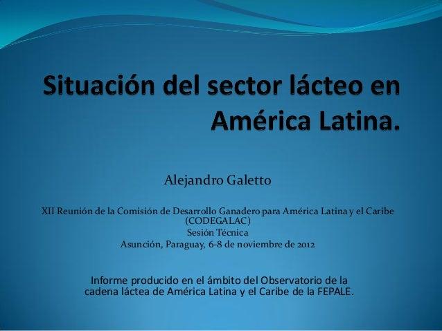Alejandro Galetto XII Reunión de la Comisión de Desarrollo Ganadero para América Latina y el Caribe (CODEGALAC) Sesión Téc...