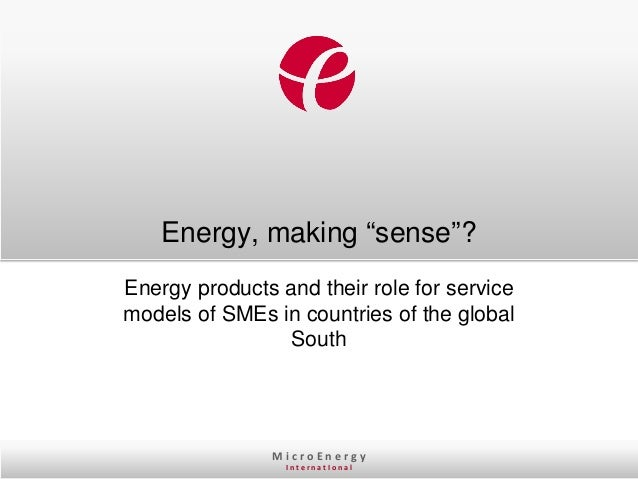 """Energy, making """"sense""""?Energy products and their role for servicemodels of SMEs in countries of the global                ..."""