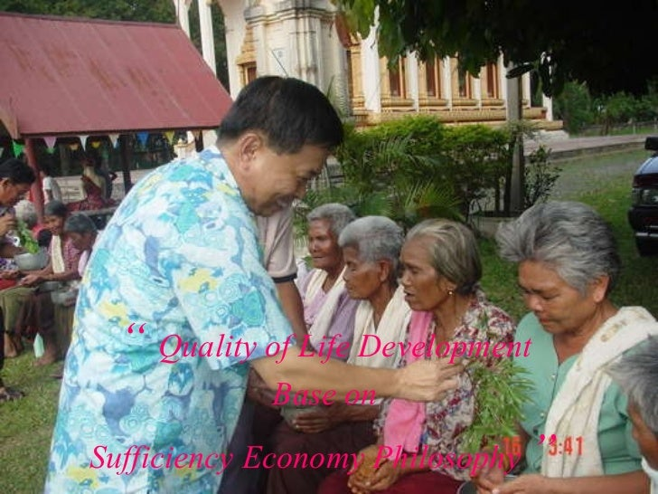 """  Quality of Life Development  Base on  Sufficiency Economy Philosophy  """