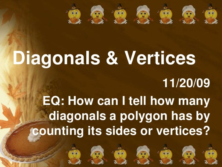 Diagonals & Vertices<br />11/20/09<br />EQ: How can I tell how many diagonals a polygon has by counting its sides or verti...