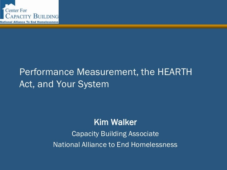 Performance Measurement, the HEARTHAct, and Your System                  Kim Walker           Capacity Building Associate ...