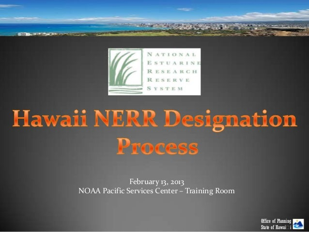 February 13, 2013NOAA Pacific Services Center – Training Room                                               Office of Plan...