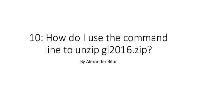 2 13-2018 use cl to unzip gl2016 zip
