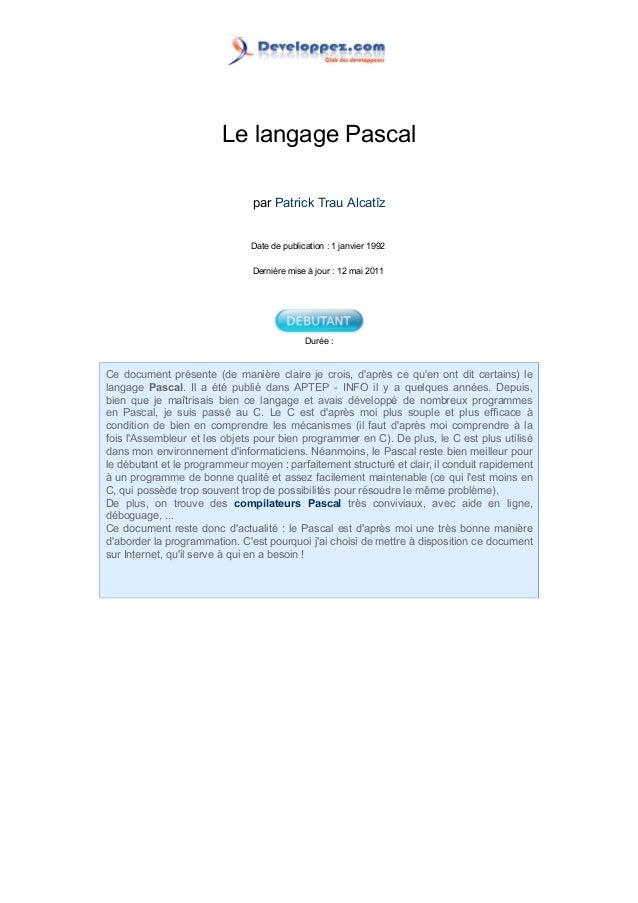 Le langage Pascal par Patrick Trau Alcatîz Date de publication : 1 janvier 1992 Dernière mise à jour : 12 mai 2011 Durée :...