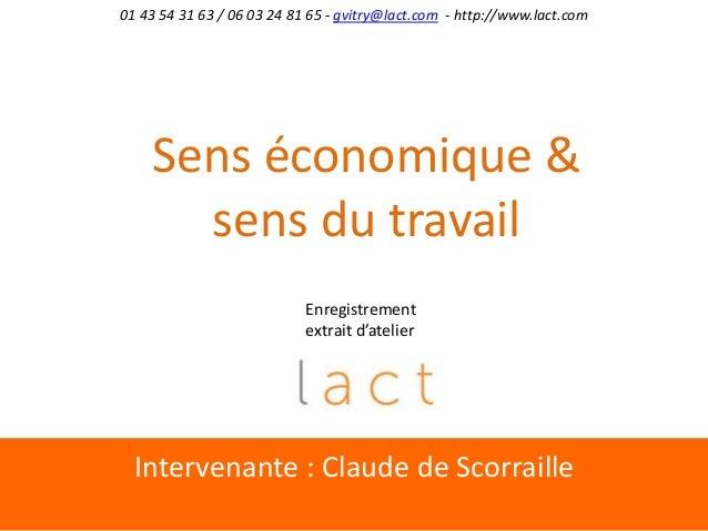 Intervenante : Claude de Scorraille01 43 54 31 63 / 06 03 24 81 65 - gvitry@lact.com - http://www.lact.comSens économique ...