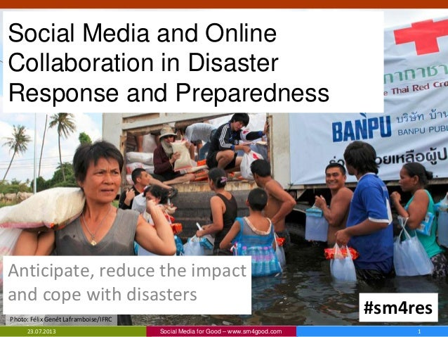 Social Media and Online Collaboration in Disaster Response and Preparedness Anticipate, reduce the impact and cope with di...