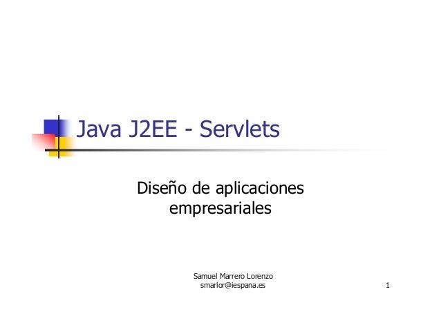 Samuel Marrero Lorenzo smarlor@iespana.es 1 Java J2EE - Servlets Diseño de aplicaciones empresariales