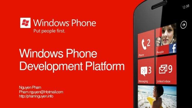 Windows Phone Development Platform NguyenPham Pham.nguyen@Hotmail.com http://phamnguyen.info
