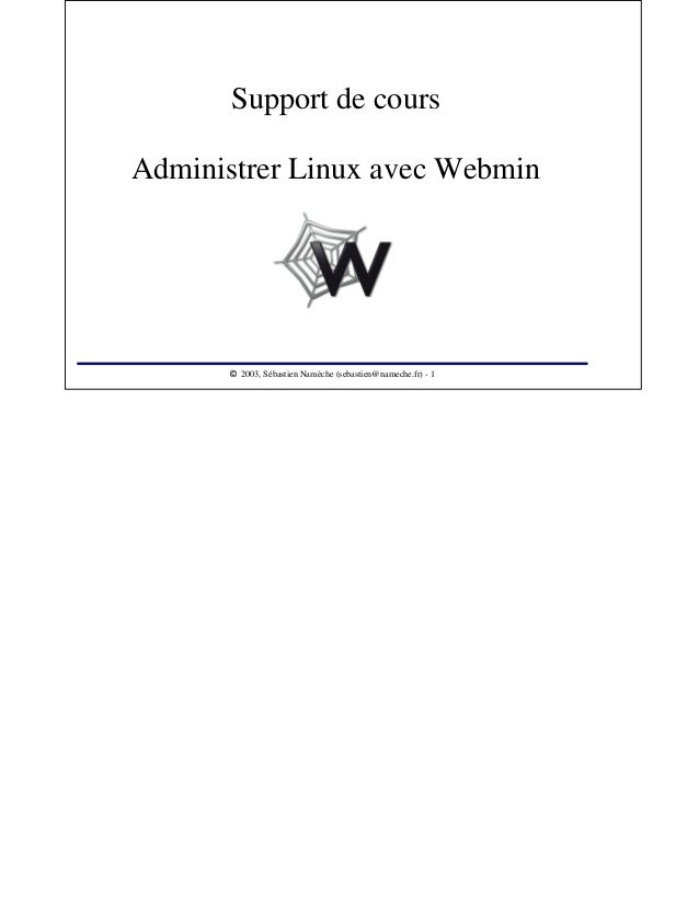 Support de cours Administrer Linux avec Webmin  2003, Sébastien Namèche (sebastien@nameche.fr) - 1