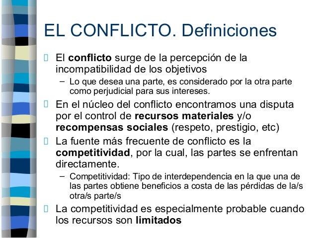 EL CONFLICTO. Definiciones El conflicto surge de la percepción de la incompatibilidad de los objetivos – Lo que desea una ...