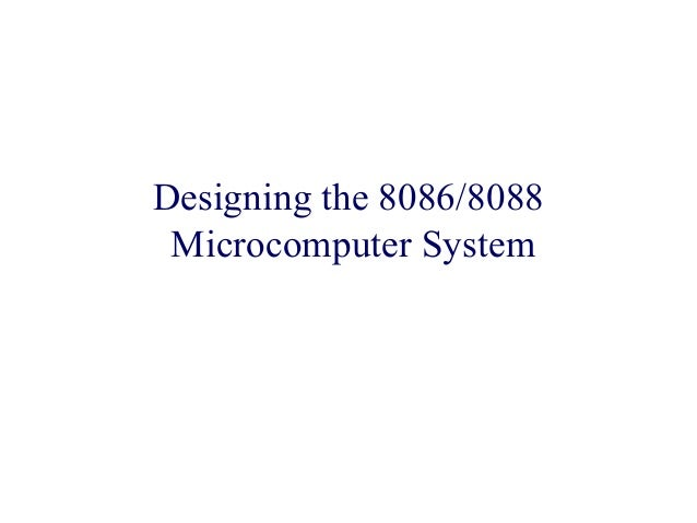 Designing the 8086/8088 Microcomputer System