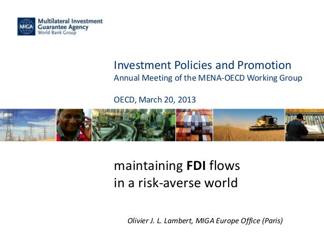 Investment Policies and Promotion Annual Meeting of the MENA-OECD Working Group OECD, March 20, 2013 maintaining FDI flows...