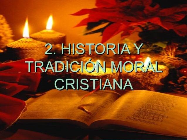 2. HISTORIA Y TRADICIÓN MORAL CRISTIANA