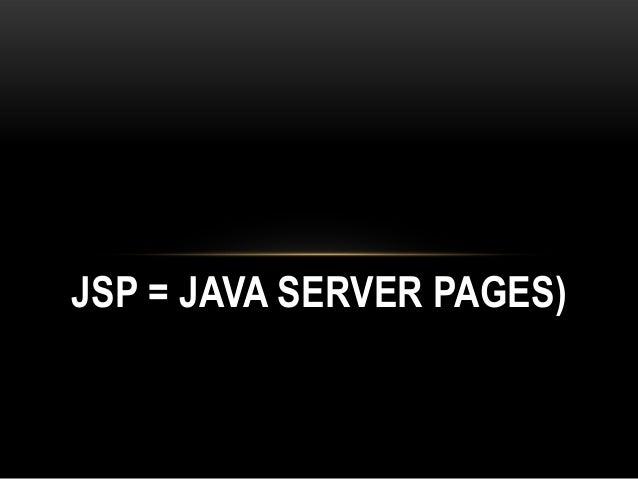 JSP = JAVA SERVER PAGES)