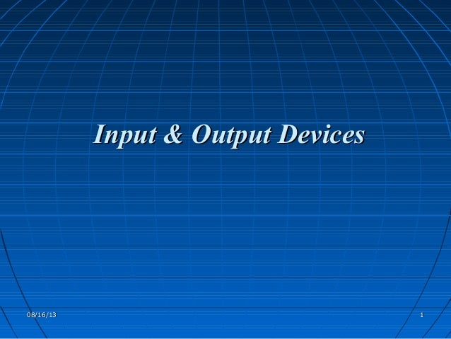 08/16/1308/16/13 11 Input & Output DevicesInput & Output Devices