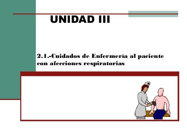 2.1.-Cuidados de Enfermería al paciente con afecciones respiratorias UNIDAD III