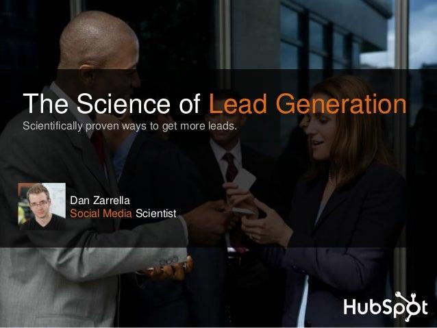 The Science of Lead Generation Scientifically proven ways to get more leads. Dan Zarrella Social Media Scientist