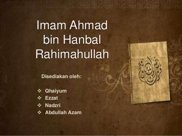 Imam Ahmad bin Hanbal Rahimahullah Disediakan oleh:  Qhaiyum  Ezzat  Nadzri  Abdullah Azam